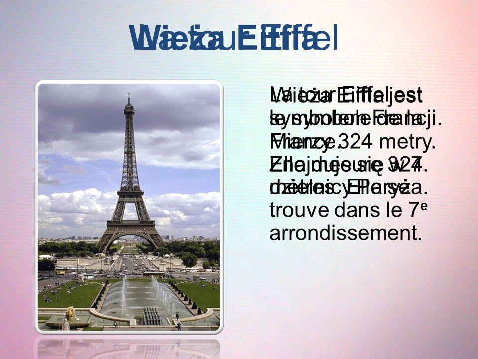 La tour Eiffel La tour Eiffel est le symbole de la France. Elle mesure 324 mètres. Elle se trouve dans le 7 e arrondissement. Wieża Eiffla Wieża Eiffl
