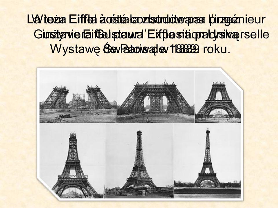 La tour Eiffel à été construite par l'ingénieur Gustave Eiffel pour l'Exposition Universelle de Paris de 1889. Wieża Eiffla została zbudowana przez in