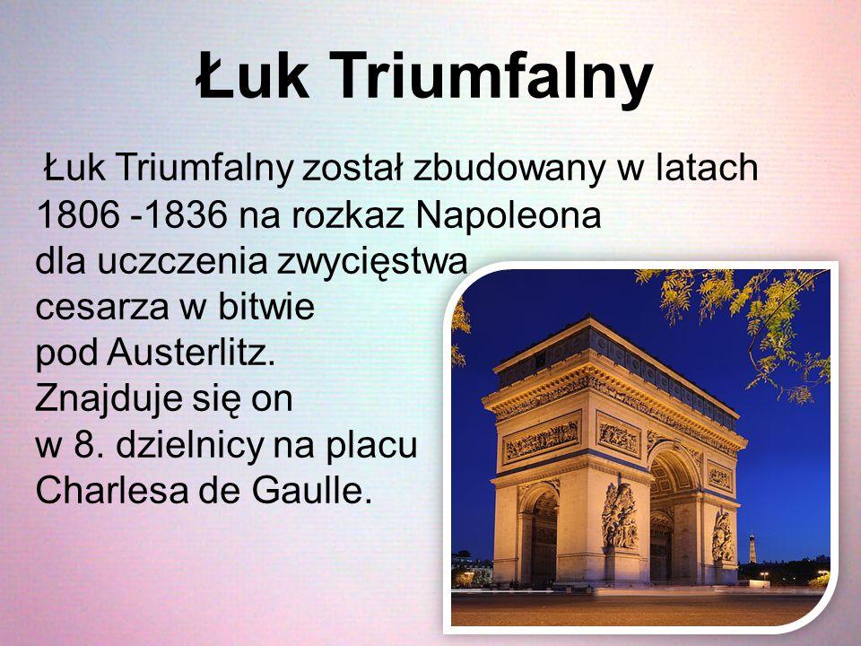 Łuk Triumfalny Łuk Triumfalny został zbudowany w latach 1806 -1836 na rozkaz Napoleona dla uczczenia zwycięstwa cesarza w bitwie pod Austerlitz. Znajd