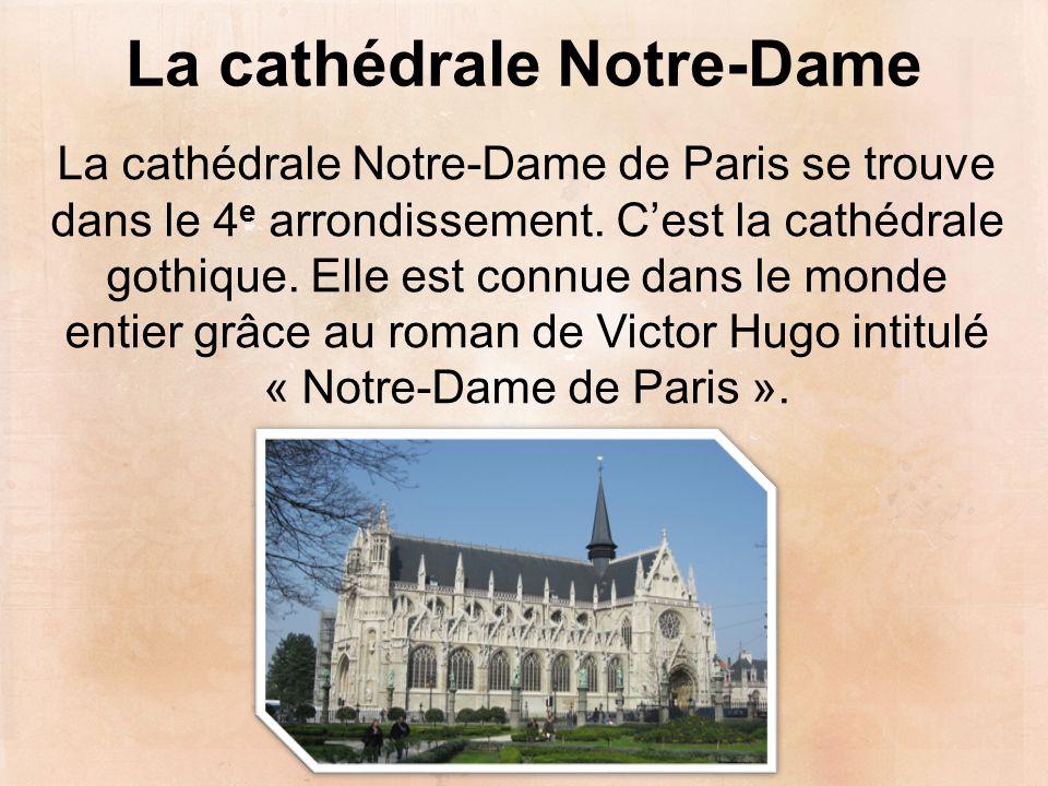 La cathédrale Notre-Dame La cathédrale Notre-Dame de Paris se trouve dans le 4 e arrondissement. C'est la cathédrale gothique. Elle est connue dans le