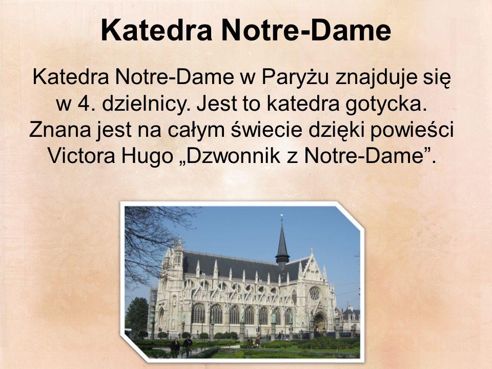 Katedra Notre-Dame Katedra Notre-Dame w Paryżu znajduje się w 4. dzielnicy. Jest to katedra gotycka. Znana jest na całym świecie dzięki powieści Victo