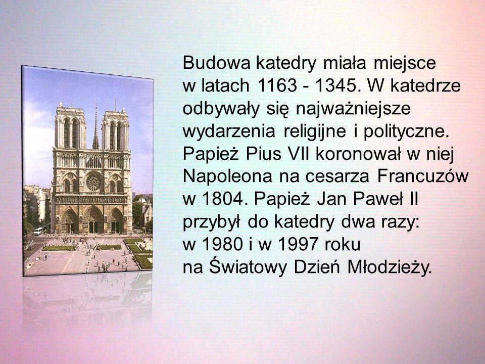 Budowa katedry miała miejsce w latach 1163 - 1345. W katedrze odbywały się najważniejsze wydarzenia religijne i polityczne. Papież Pius VII koronował