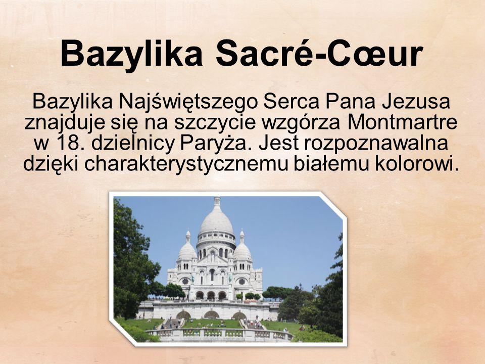 Bazylika Sacré-Cœur Bazylika Najświętszego Serca Pana Jezusa znajduje się na szczycie wzgórza Montmartre w 18. dzielnicy Paryża. Jest rozpoznawalna dz