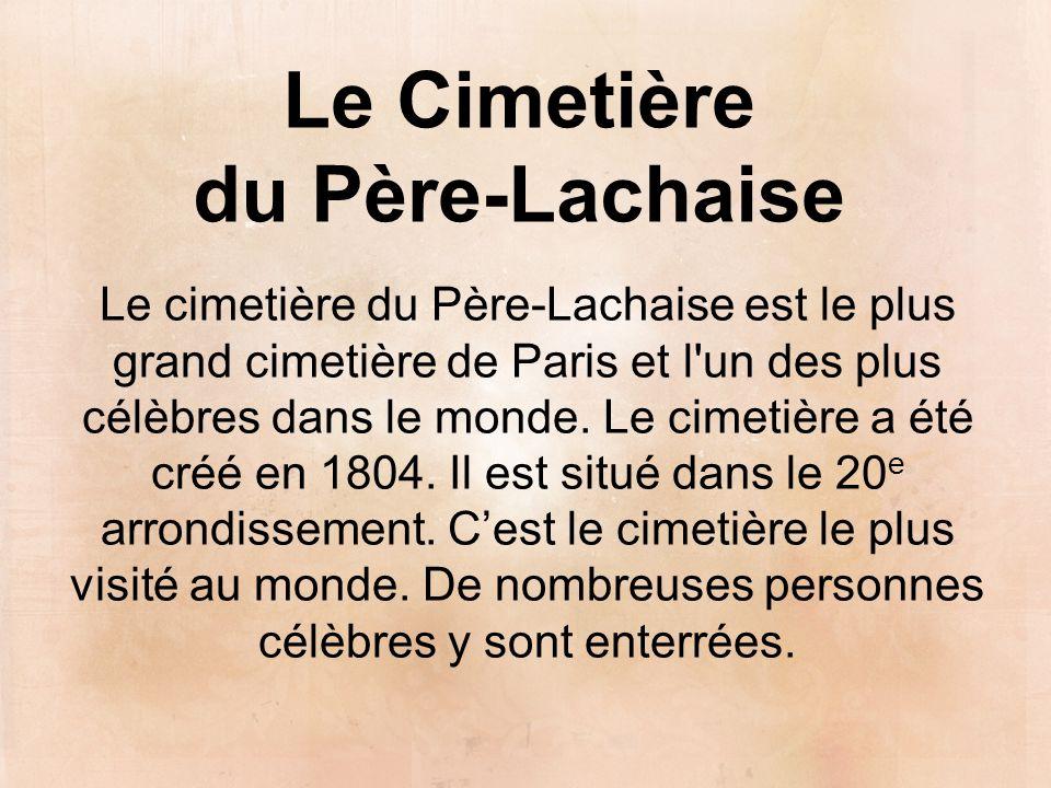 Le Cimetière du Père-Lachaise Le cimetière du Père-Lachaise est le plus grand cimetière de Paris et l'un des plus célèbres dans le monde. Le cimetière