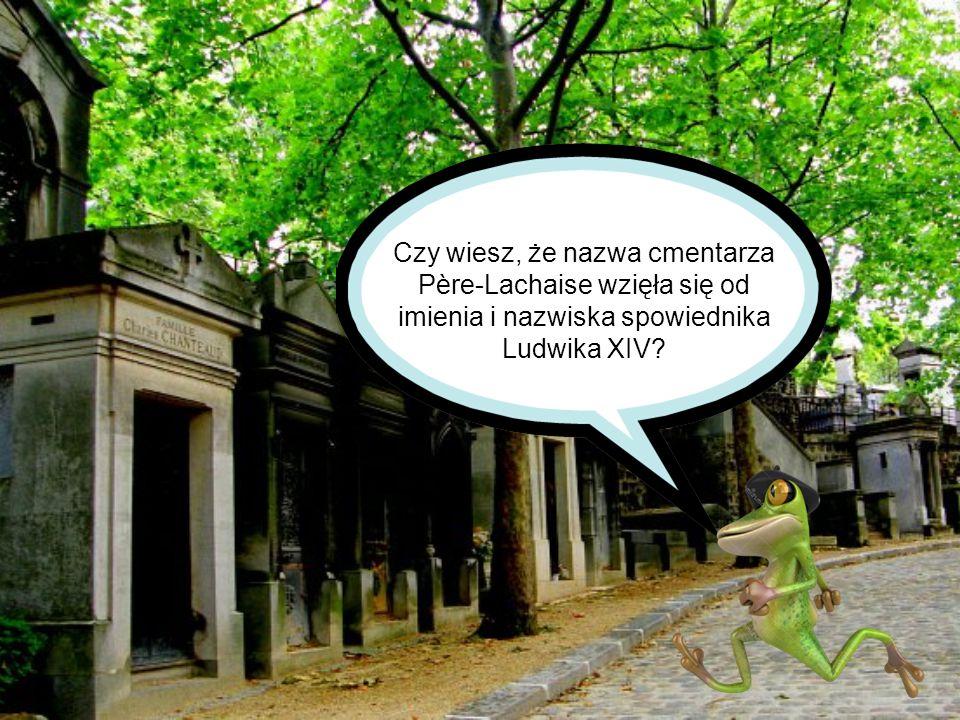 Czy wiesz, że nazwa cmentarza Père-Lachaise wzięła się od imienia i nazwiska spowiednika Ludwika XIV?