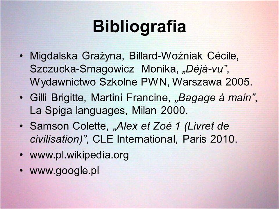 """Bibliografia Migdalska Grażyna, Billard-Woźniak Cécile, Szczucka-Smagowicz Monika, """"Déjà-vu"""", Wydawnictwo Szkolne PWN, Warszawa 2005. Gilli Brigitte,"""