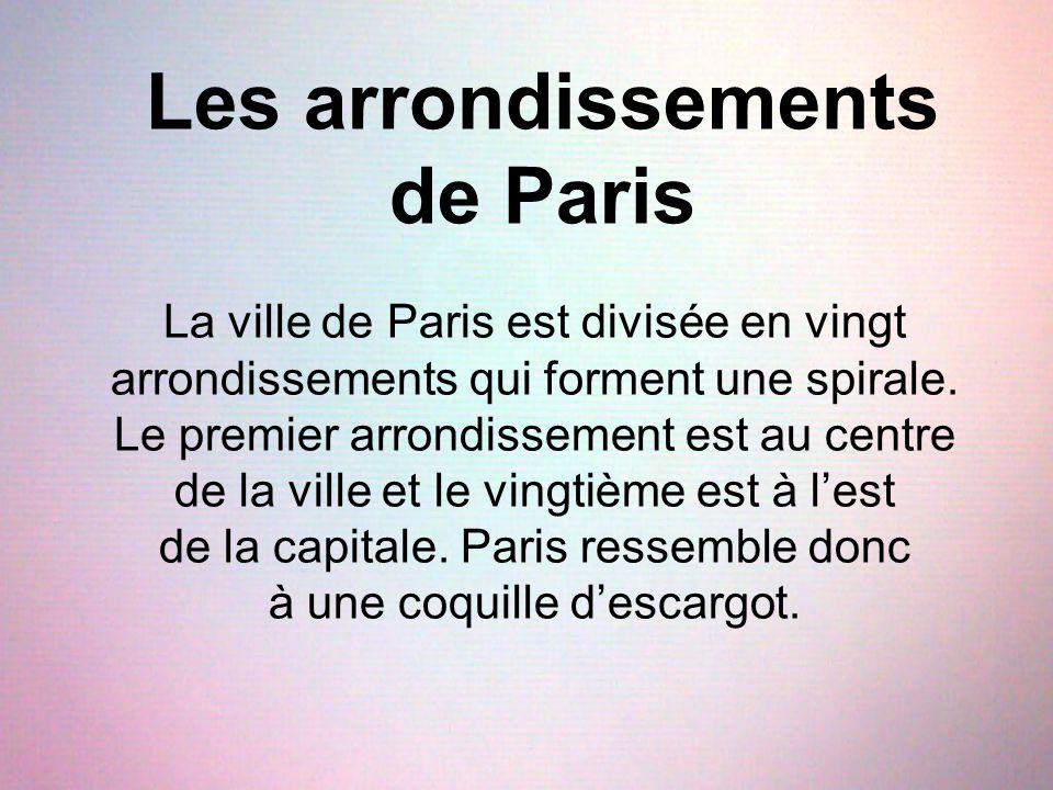 Les arrondissements de Paris La ville de Paris est divisée en vingt arrondissements qui forment une spirale. Le premier arrondissement est au centre d