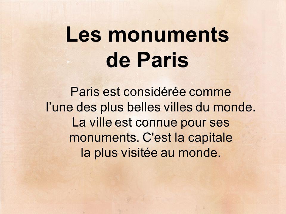 Les monuments de Paris Paris est considérée comme l'une des plus belles villes du monde. La ville est connue pour ses monuments. C'est la capitale la