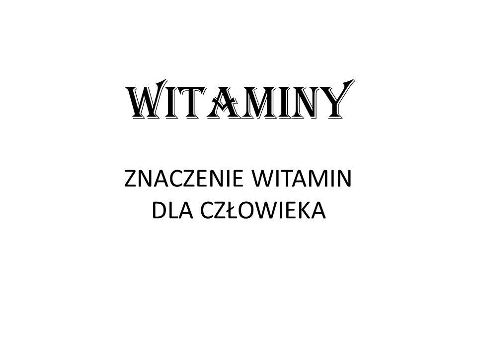 Rola witamin Witaminy są niezbędne do życia i codziennego funkcjonowania.