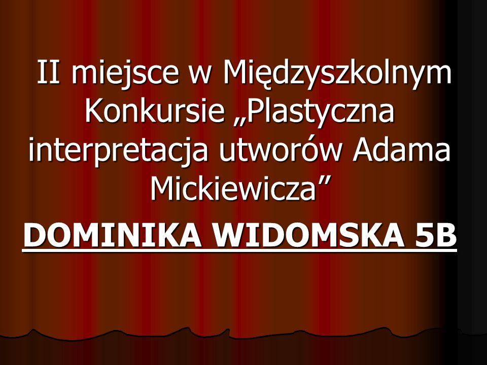 """II miejsce w Międzyszkolnym Konkursie """"Plastyczna interpretacja utworów Adama Mickiewicza"""" II miejsce w Międzyszkolnym Konkursie """"Plastyczna interpret"""