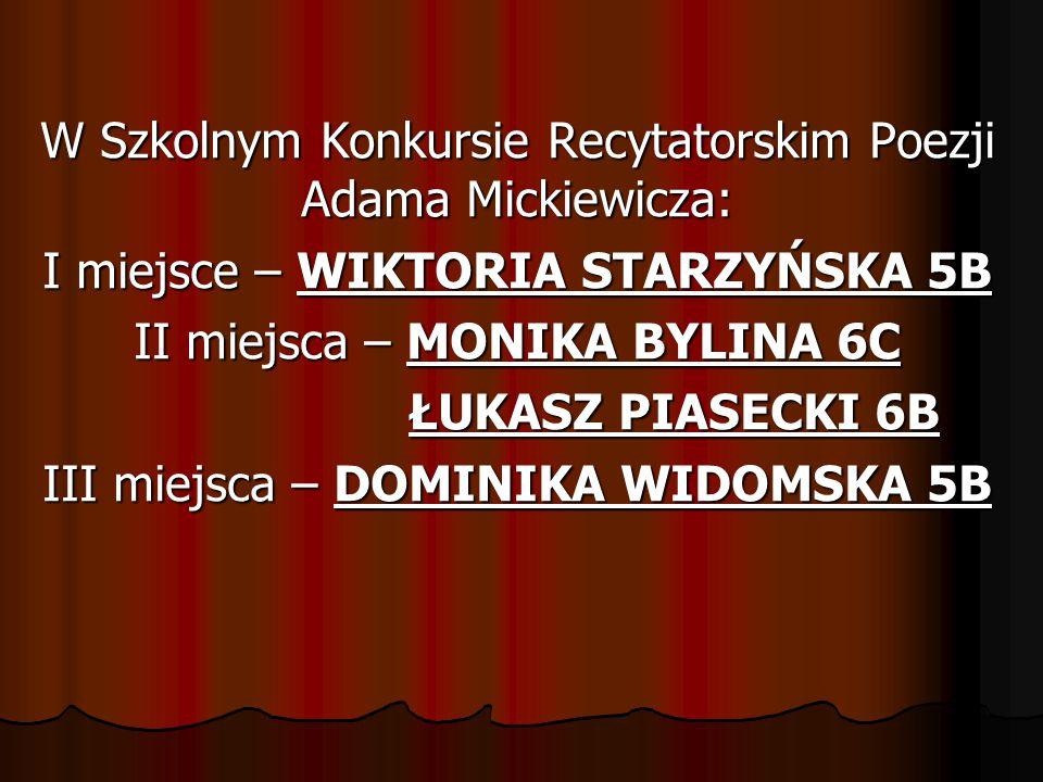 W Szkolnym Konkursie Recytatorskim Poezji Adama Mickiewicza: I miejsce – WIKTORIA STARZYŃSKA 5B II miejsca – MONIKA BYLINA 6C ŁUKASZ PIASECKI 6B III m
