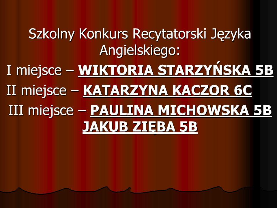 Szkolny Konkurs Recytatorski Języka Angielskiego: I miejsce – WIKTORIA STARZYŃSKA 5B II miejsce – KATARZYNA KACZOR 6C III miejsce – PAULINA MICHOWSKA