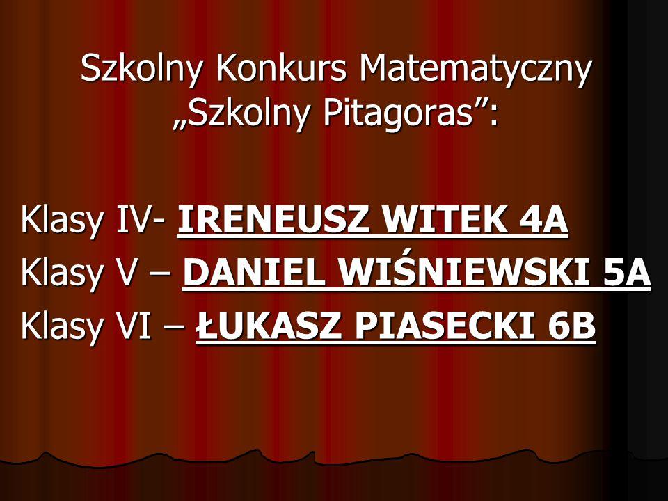 """Szkolny Konkurs Matematyczny """"Szkolny Pitagoras"""": Klasy IV- IRENEUSZ WITEK 4A Klasy V – DANIEL WIŚNIEWSKI 5A Klasy VI – ŁUKASZ PIASECKI 6B"""