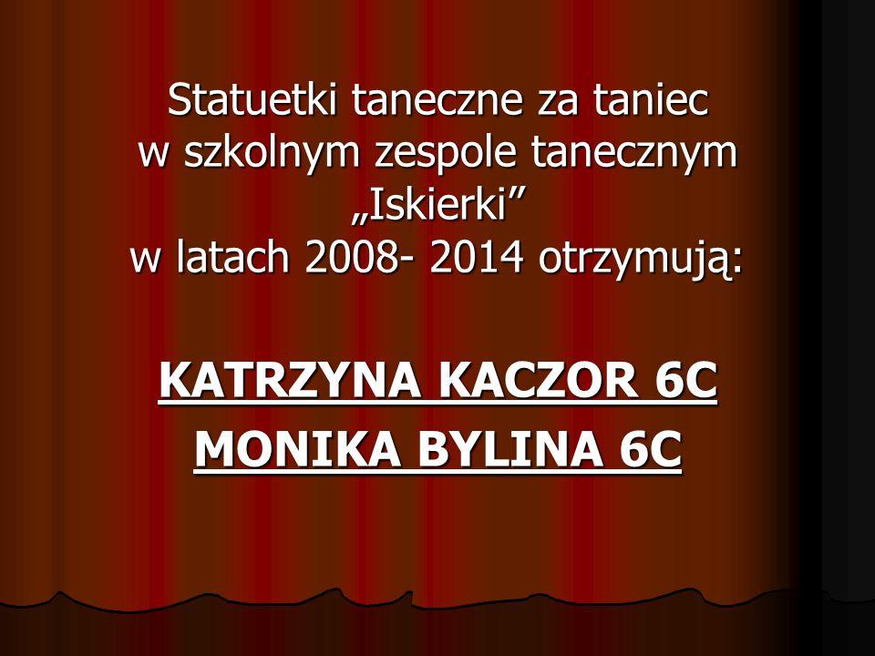 """Statuetki taneczne za taniec w szkolnym zespole tanecznym """"Iskierki"""" w latach 2008- 2014 otrzymują: KATRZYNA KACZOR 6C MONIKA BYLINA 6C"""