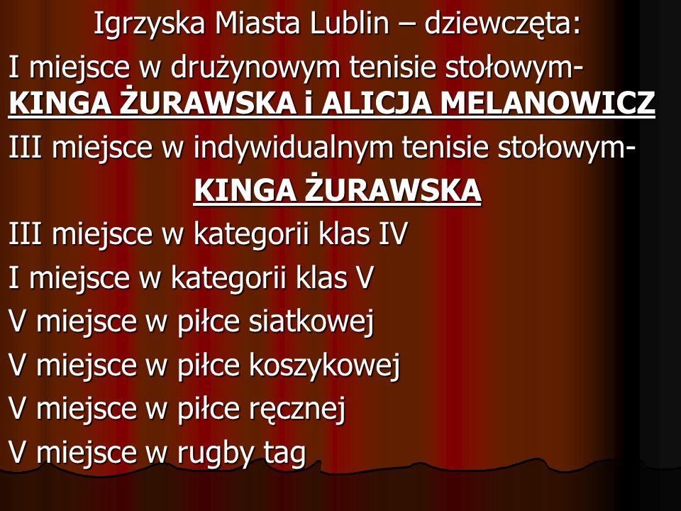 Igrzyska Miasta Lublin – dziewczęta: I miejsce w drużynowym tenisie stołowym- KINGA ŻURAWSKA i ALICJA MELANOWICZ III miejsce w indywidualnym tenisie s