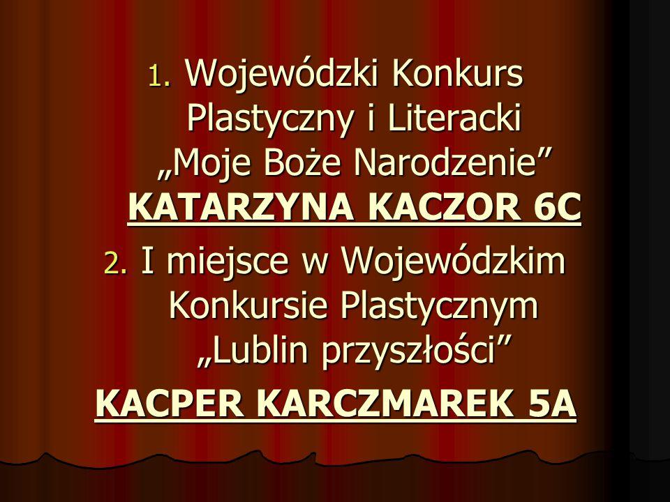 """1. Wojewódzki Konkurs Plastyczny i Literacki """"Moje Boże Narodzenie"""" KATARZYNA KACZOR 6C 2. I miejsce w Wojewódzkim Konkursie Plastycznym """"Lublin przys"""
