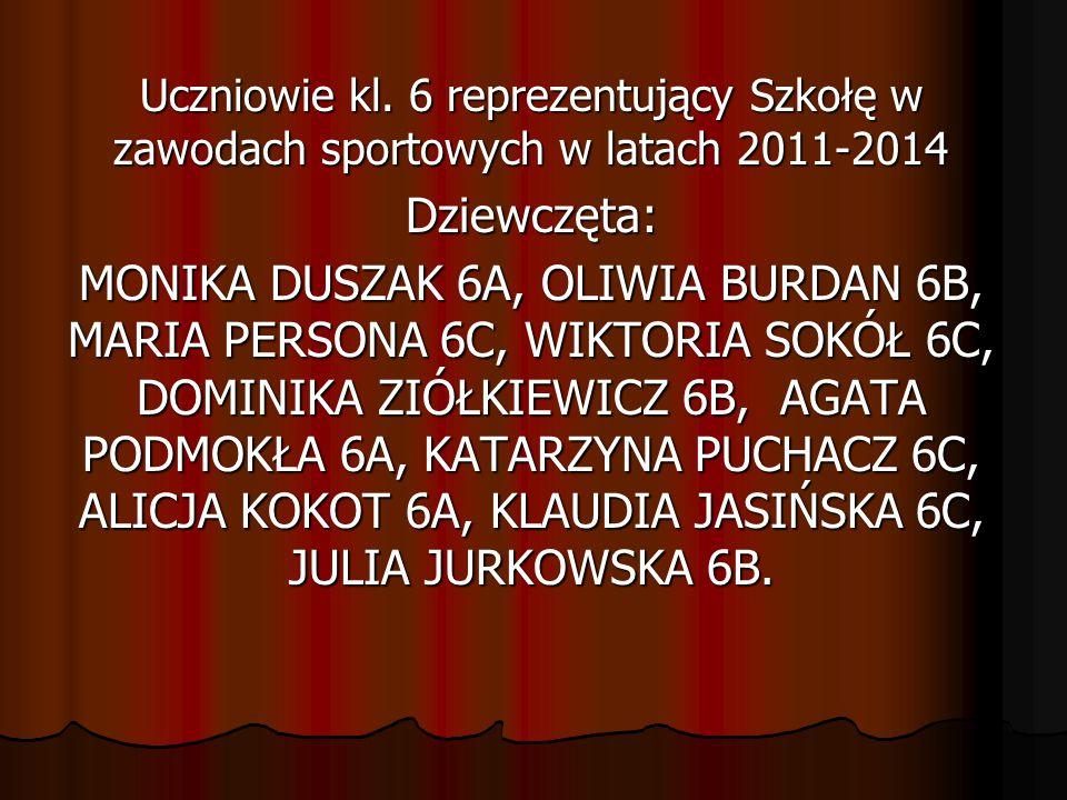 Uczniowie kl. 6 reprezentujący Szkołę w zawodach sportowych w latach 2011-2014 Dziewczęta: MONIKA DUSZAK 6A, OLIWIA BURDAN 6B, MARIA PERSONA 6C, WIKTO