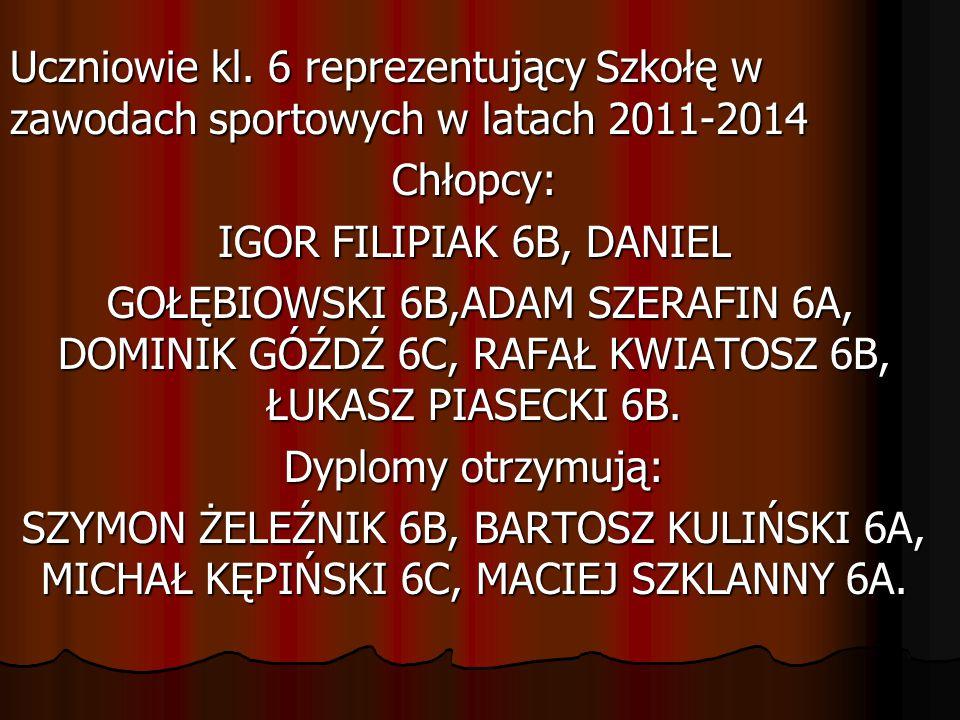 Uczniowie kl. 6 reprezentujący Szkołę w zawodach sportowych w latach 2011-2014 Chłopcy: IGOR FILIPIAK 6B, DANIEL GOŁĘBIOWSKI 6B,ADAM SZERAFIN 6A, DOMI