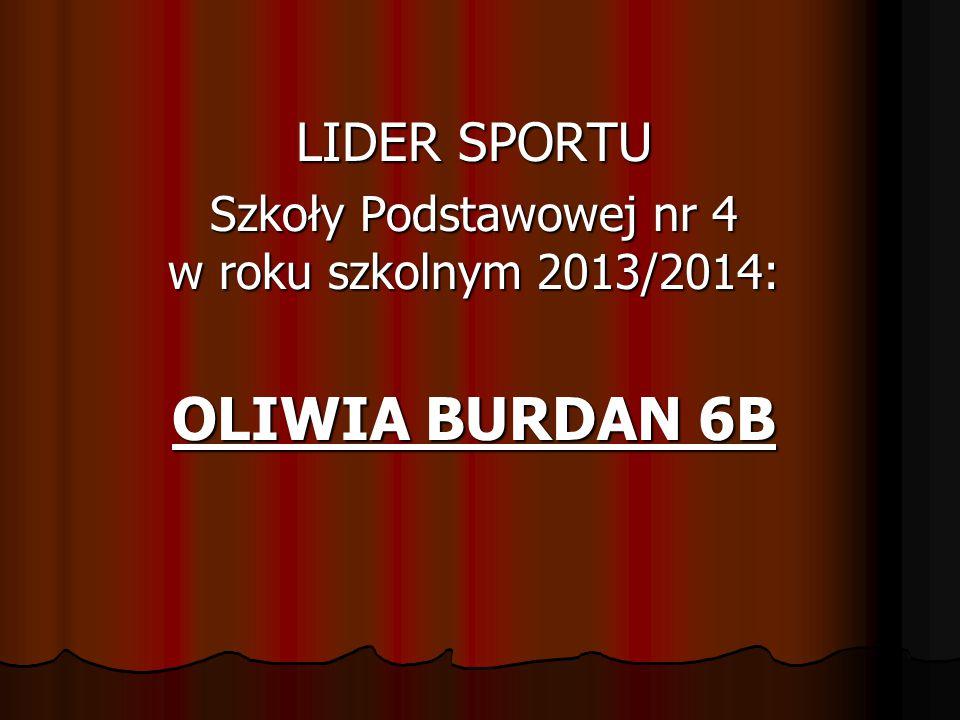 LIDER SPORTU Szkoły Podstawowej nr 4 w roku szkolnym 2013/2014: OLIWIA BURDAN 6B