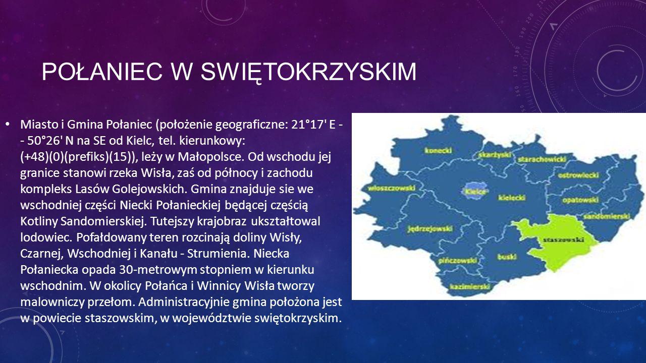 POŁANIEC W SWIĘTOKRZYSKIM Miasto i Gmina Połaniec (położenie geograficzne: 21°17' E - - 50°26' N na SE od Kielc, tel. kierunkowy: (+48)(0)(prefiks)(15