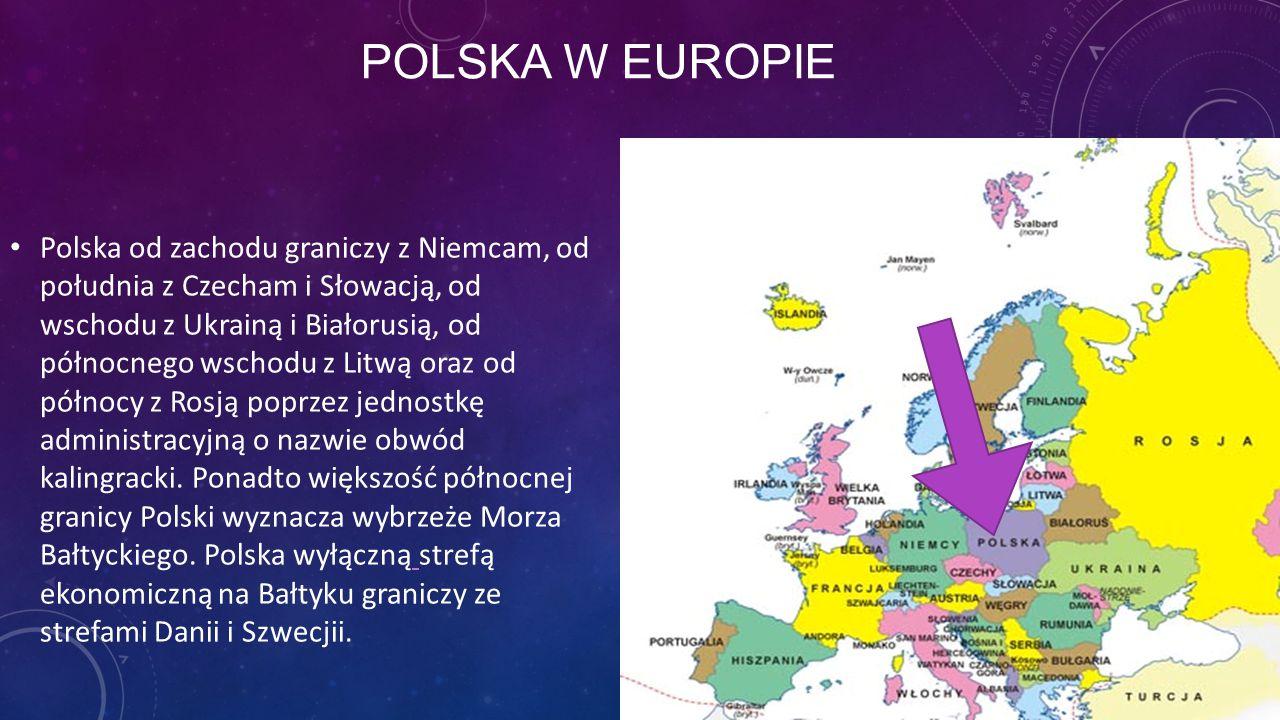 POLSKA W EUROPIE Polska od zachodu graniczy z Niemcam, od południa z Czecham i Słowacją, od wschodu z Ukrainą i Białorusią, od północnego wschodu z Li