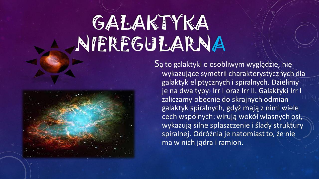 S S ą to galaktyki o osobliwym wyglądzie, nie wykazujące symetrii charakterystycznych dla galaktyk eliptycznych i spiralnych. Dzielimy je na dwa typy: