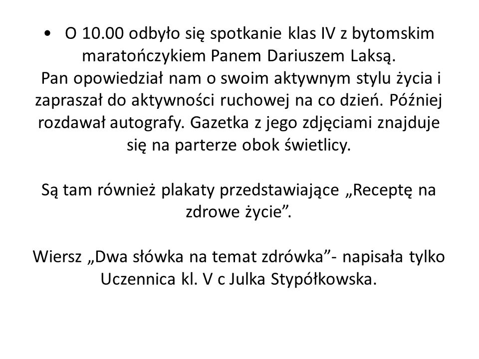 O 10.00 odbyło się spotkanie klas IV z bytomskim maratończykiem Panem Dariuszem Laksą.