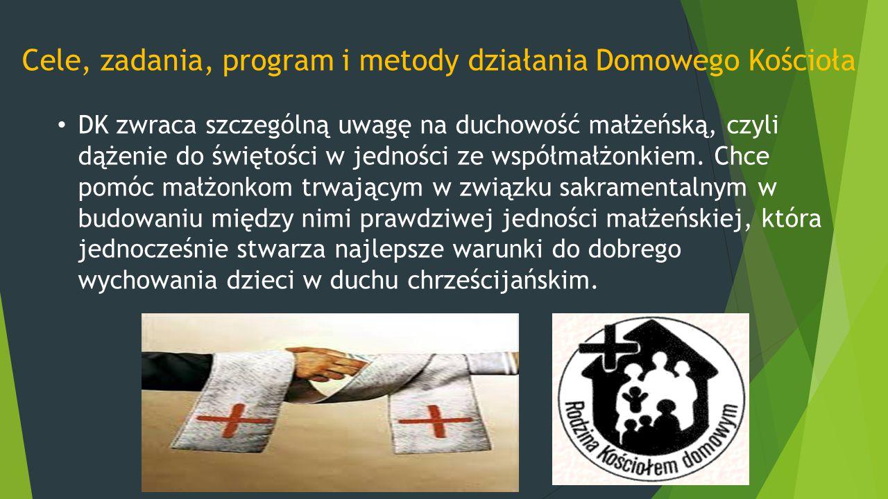 Cele, zadania, program i metody działania Domowego Kościoła DK zwraca szczególną uwagę na duchowość małżeńską, czyli dążenie do świętości w jedności z