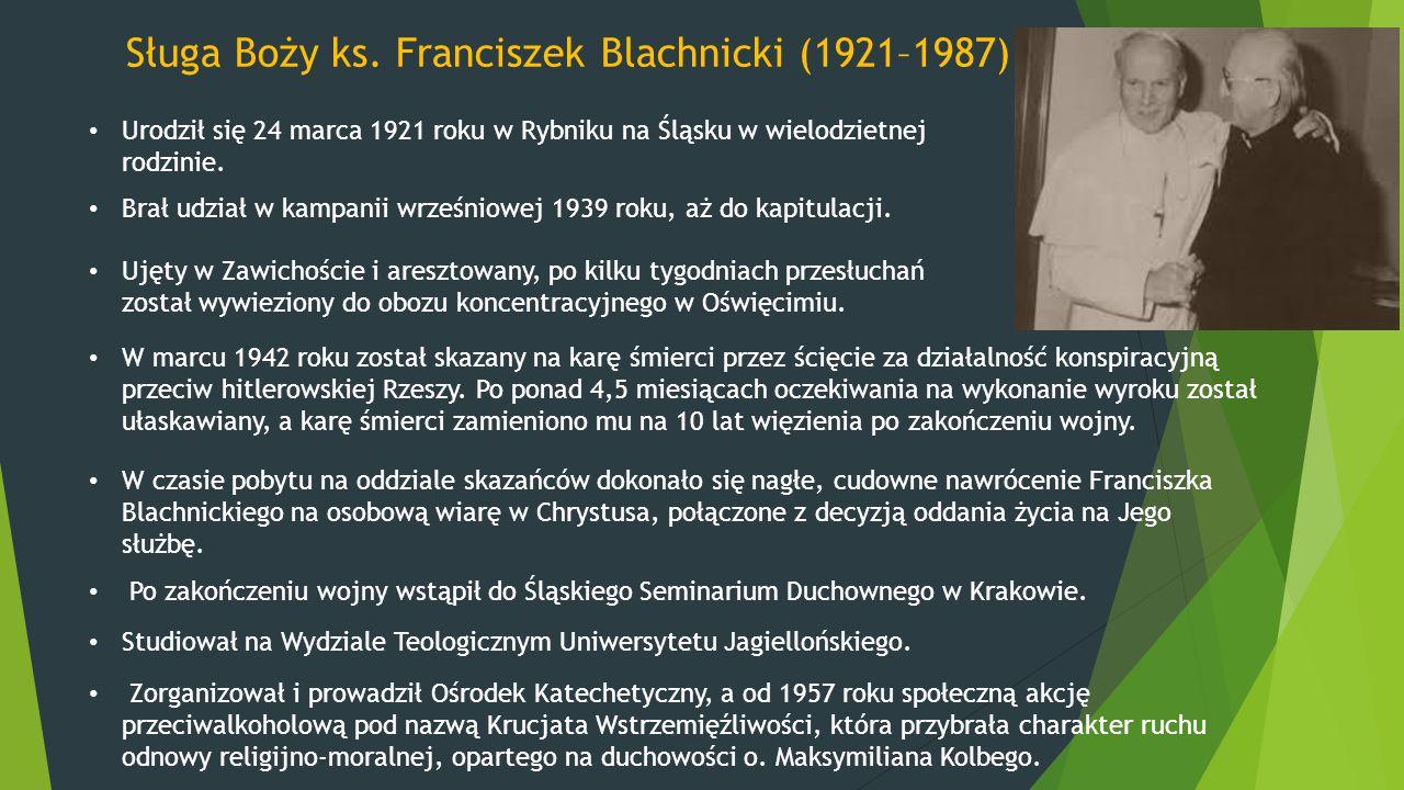 Sługa Boży ks. Franciszek Blachnicki (1921–1987) Urodził się 24 marca 1921 roku w Rybniku na Śląsku w wielodzietnej rodzinie. Brał udział w kampanii w