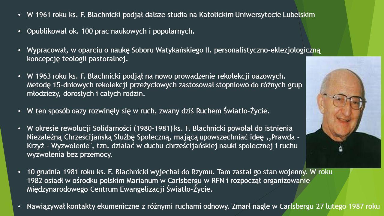 W 1961 roku ks. F. Blachnicki podjął dalsze studia na Katolickim Uniwersytecie Lubelskim Opublikował ok. 100 prac naukowych i popularnych. Wypracował,