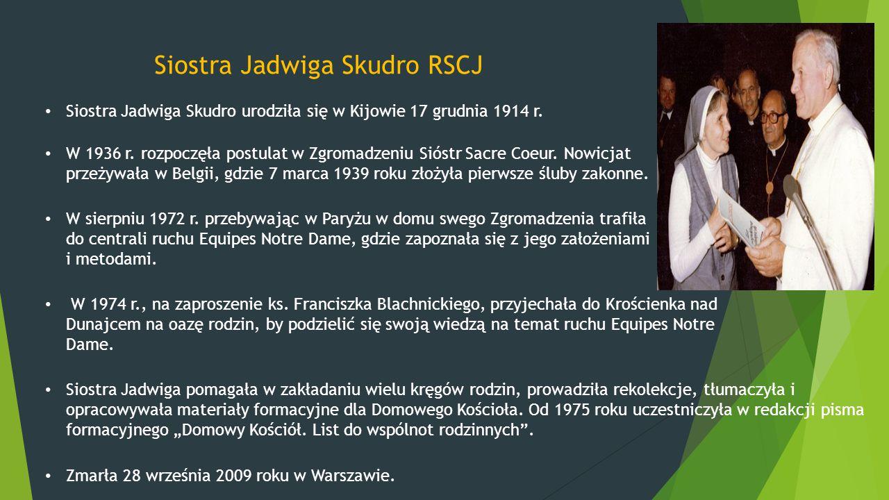 Siostra Jadwiga Skudro urodziła się w Kijowie 17 grudnia 1914 r. Siostra Jadwiga Skudro RSCJ W 1936 r. rozpoczęła postulat w Zgromadzeniu Sióstr Sacre
