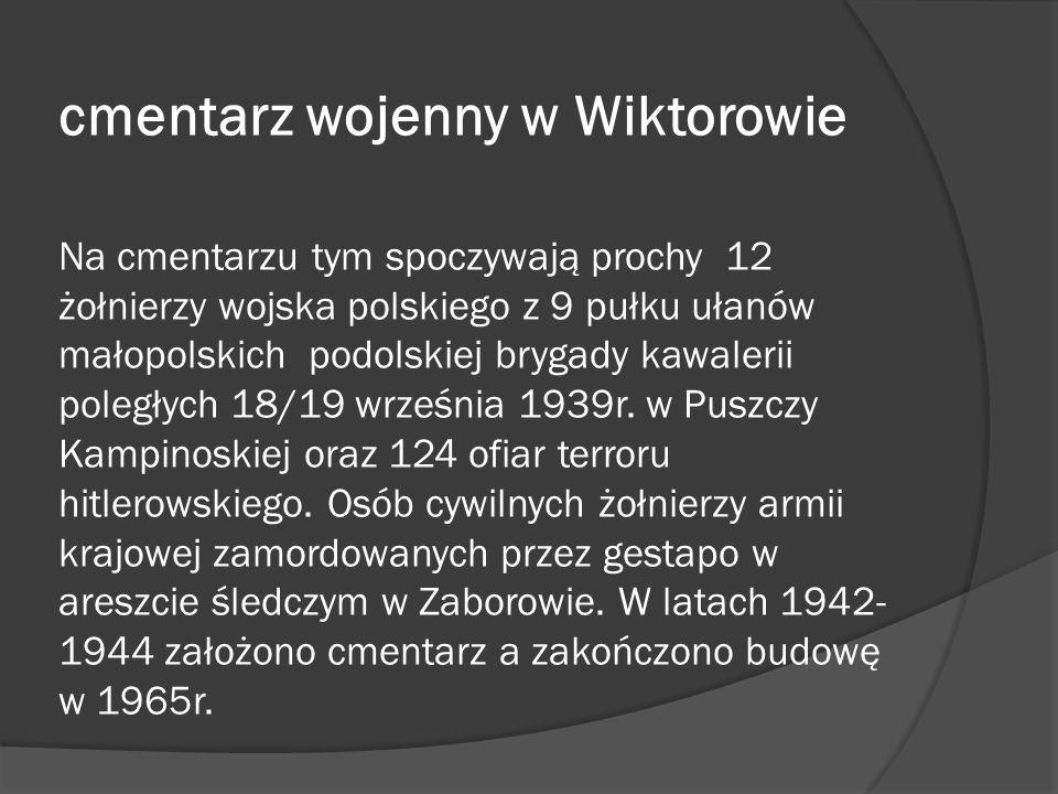 cmentarz wojenny w Wiktorowie Na cmentarzu tym spoczywają prochy 12 żołnierzy wojska polskiego z 9 pułku ułanów małopolskich podolskiej brygady kawalerii poległych 18/19 września 1939r.