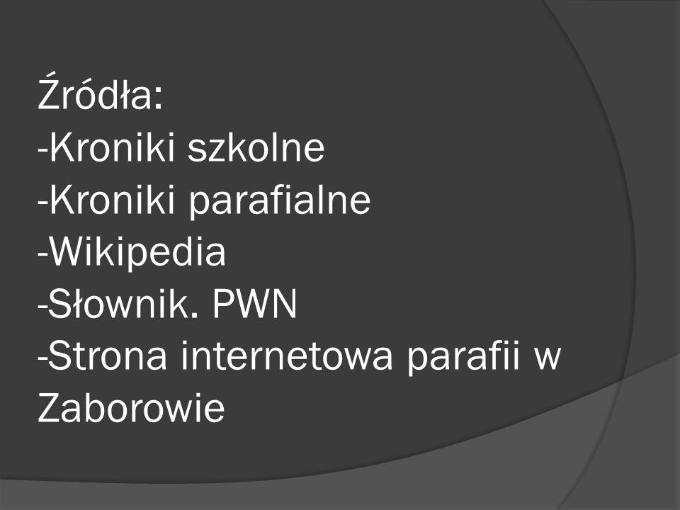 Źródła: -Kroniki szkolne -Kroniki parafialne -Wikipedia -Słownik.
