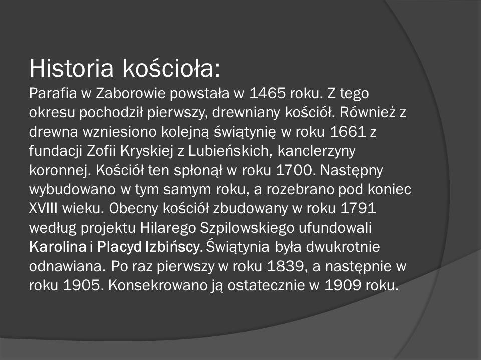 Historia kościoła: Parafia w Zaborowie powstała w 1465 roku.