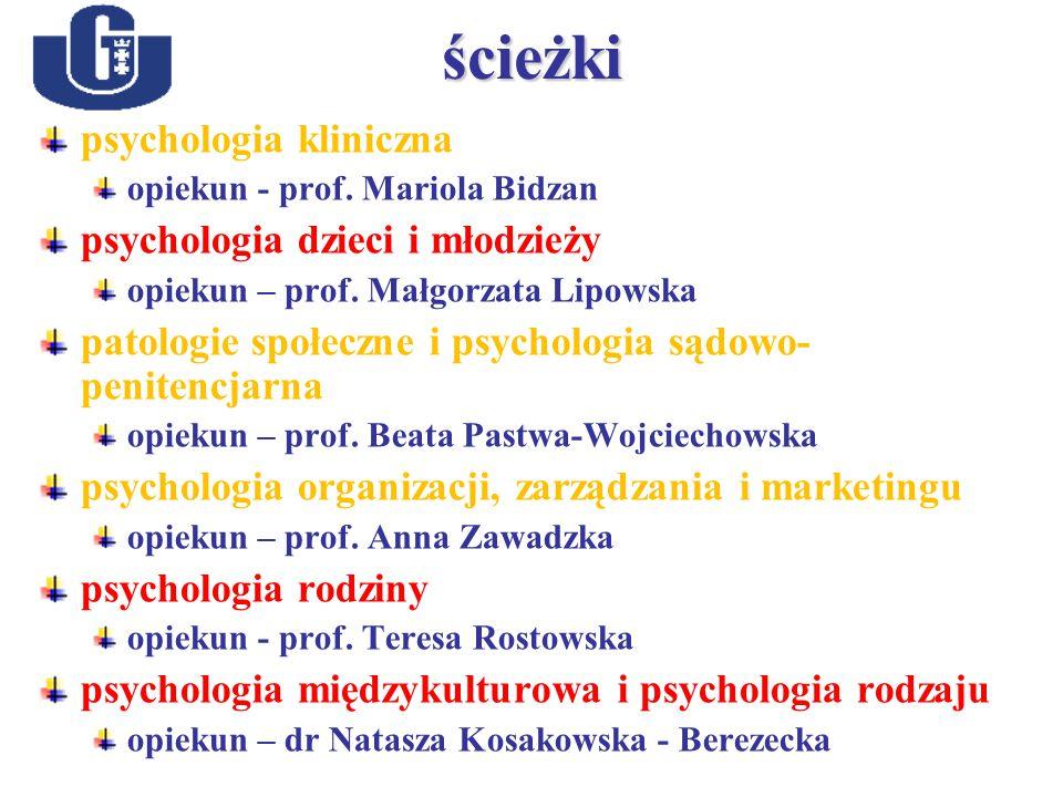ścieżki psychologia kliniczna opiekun - prof. Mariola Bidzan psychologia dzieci i młodzieży opiekun – prof. Małgorzata Lipowska patologie społeczne i