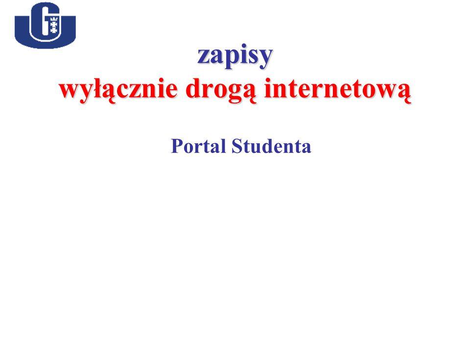 zapisy wyłącznie drogą internetową Portal Studenta
