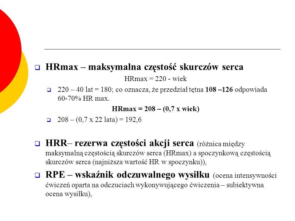  HRmax – maksymalna częstość skurczów serca HRmax = 220 - wiek  220 – 40 lat = 180; co oznacza, że przedział tętna 108 –126 odpowiada 60-70% HR max.