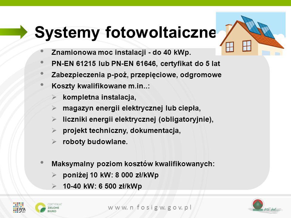 w w w. n f o s i g w. g o v. p l Systemy fotowoltaiczne Znamionowa moc instalacji - do 40 kWp. PN-EN 61215 lub PN-EN 61646, certyfikat do 5 lat Zabezp
