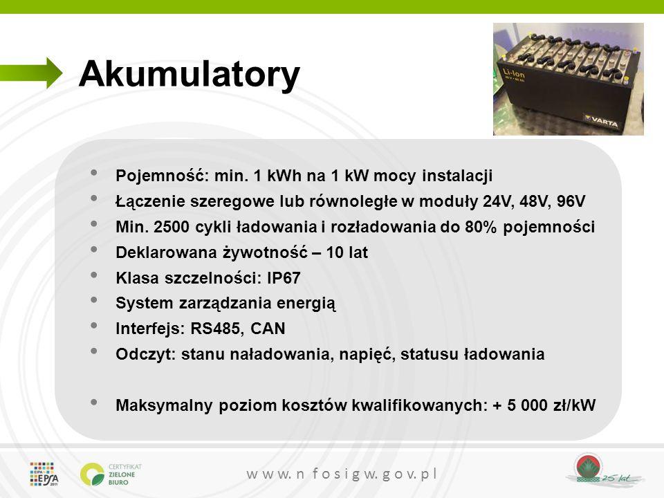 w w w. n f o s i g w. g o v. p l Akumulatory Pojemność: min. 1 kWh na 1 kW mocy instalacji Łączenie szeregowe lub równoległe w moduły 24V, 48V, 96V Mi