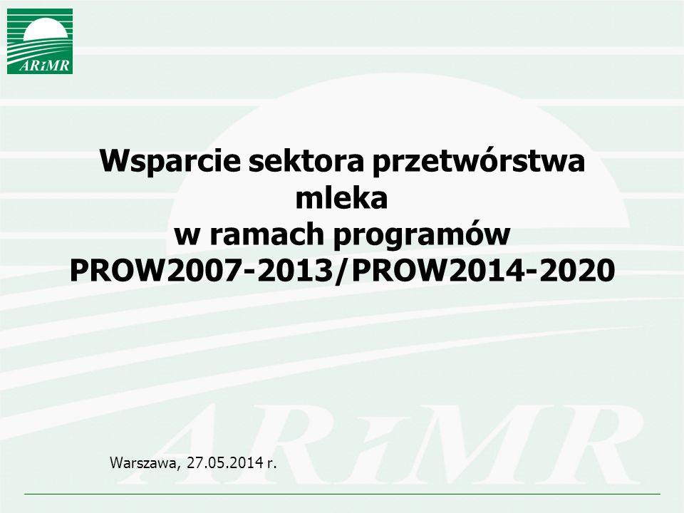 Wsparcie sektora przetwórstwa mleka w ramach programów PROW2007-2013/PROW2014-2020 Warszawa, 27.05.2014 r.