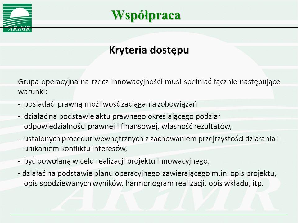 Współpraca Kryteria dostępu Grupa operacyjna na rzecz innowacyjności musi spełniać łącznie następujące warunki: -posiadać prawną możliwość zaciągania