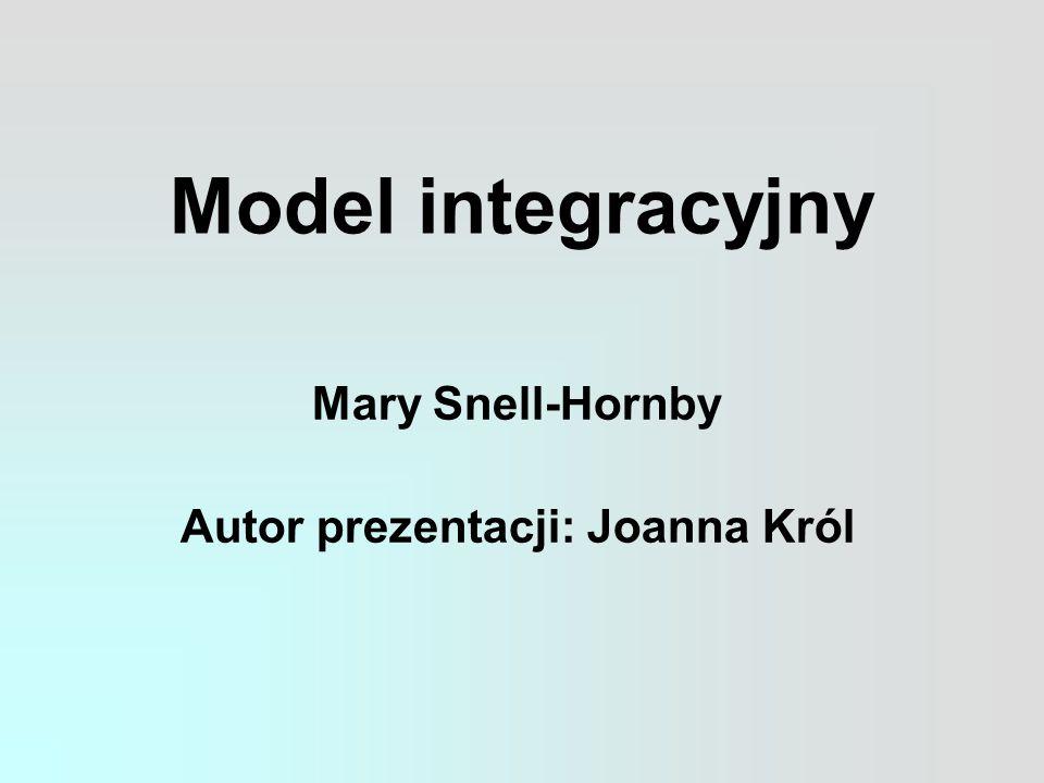 Model integracyjny Mary Snell-Hornby Autor prezentacji: Joanna Król