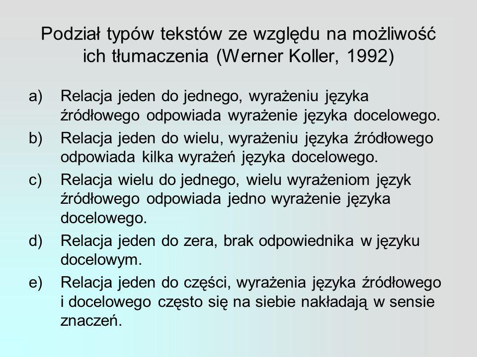 Podział typów tekstów ze względu na możliwość ich tłumaczenia (Werner Koller, 1992) a)Relacja jeden do jednego, wyrażeniu języka źródłowego odpowiada wyrażenie języka docelowego.