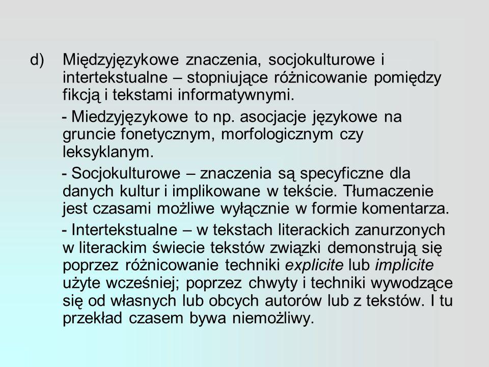 d)Międzyjęzykowe znaczenia, socjokulturowe i intertekstualne – stopniujące różnicowanie pomiędzy fikcją i tekstami informatywnymi.