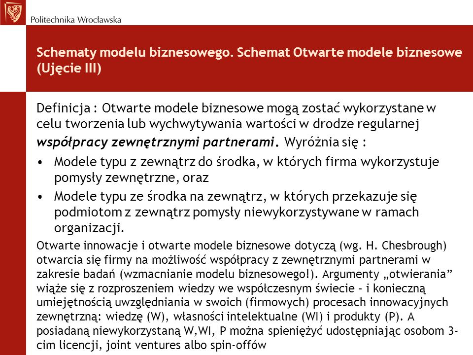 Schematy modelu biznesowego. Schemat Otwarte modele biznesowe (Ujęcie III) Definicja : Otwarte modele biznesowe mogą zostać wykorzystane w celu tworze