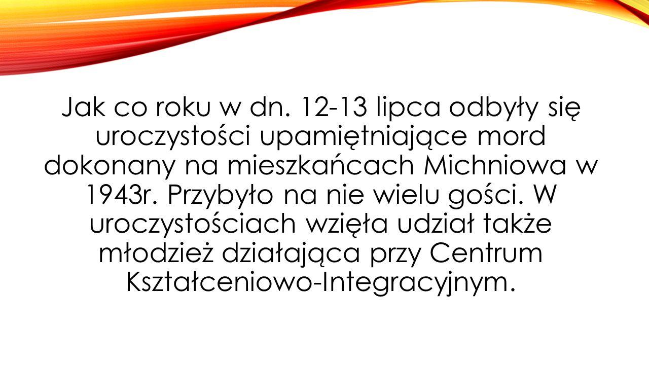 Jak co roku w dn. 12-13 lipca odbyły się uroczystości upamiętniające mord dokonany na mieszkańcach Michniowa w 1943r. Przybyło na nie wielu gości. W u