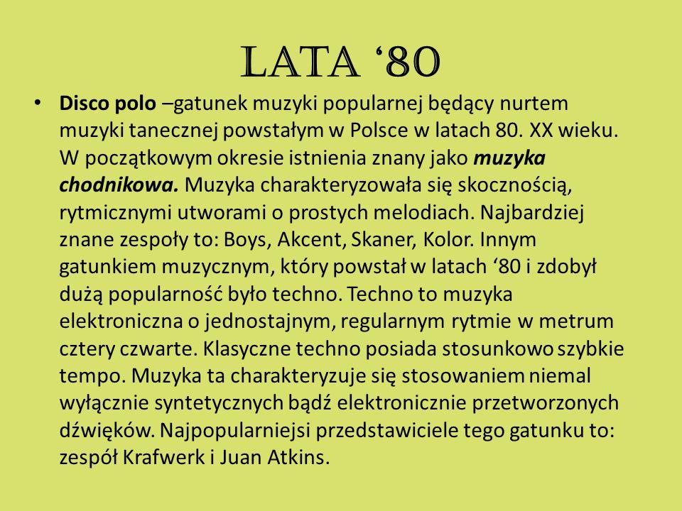 Lata '80 Disco polo –gatunek muzyki popularnej będący nurtem muzyki tanecznej powstałym w Polsce w latach 80. XX wieku. W początkowym okresie istnieni