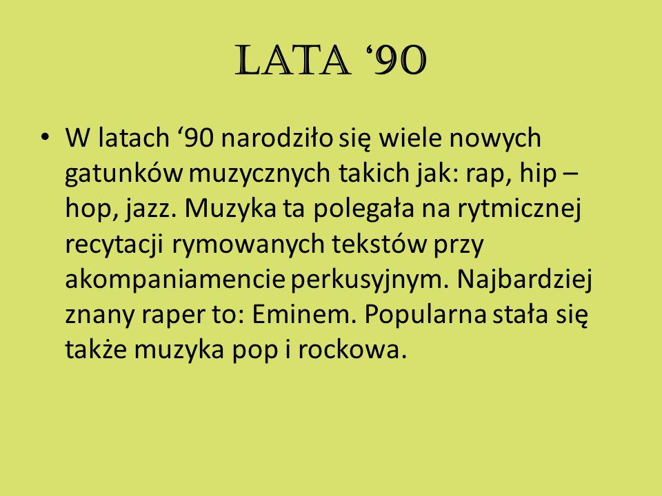 Lata '90 W latach '90 narodziło się wiele nowych gatunków muzycznych takich jak: rap, hip – hop, jazz. Muzyka ta polegała na rytmicznej recytacji rymo