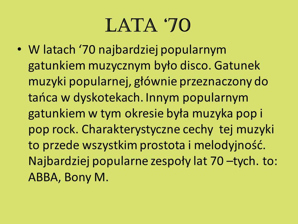 Lata '70 W latach '70 najbardziej popularnym gatunkiem muzycznym było disco. Gatunek muzyki popularnej, głównie przeznaczony do tańca w dyskotekach. I