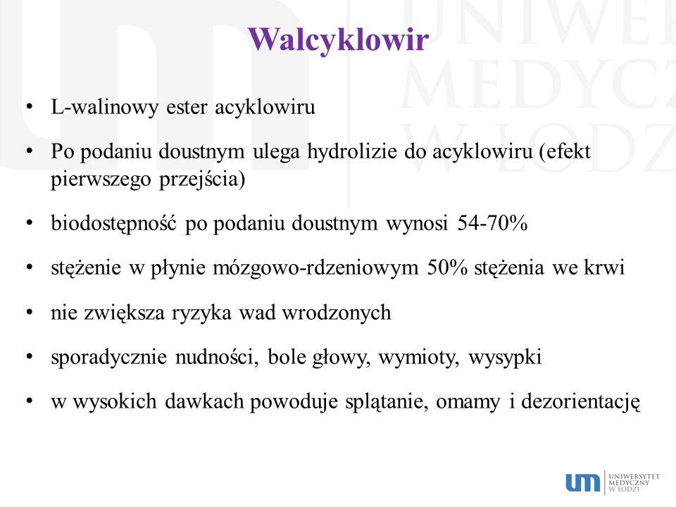 Walcyklowir L-walinowy ester acyklowiru Po podaniu doustnym ulega hydrolizie do acyklowiru (efekt pierwszego przejścia) biodostępność po podaniu doust